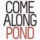 Come Along Pond by ABRAHAMSAPI3N