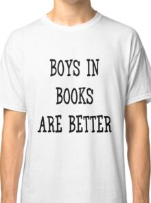 Boys in Books are Better Classic T-Shirt