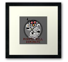 Robots Will Dominate Framed Print