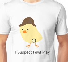 Fowl Play Unisex T-Shirt