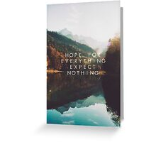 Hope For Everything, Expect Nothing Greeting Card