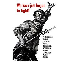 We Have Just Begun To Fight - WW2 Photographic Print