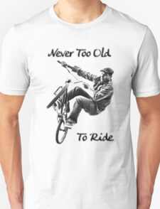 Never to old to ride  Unisex T-Shirt