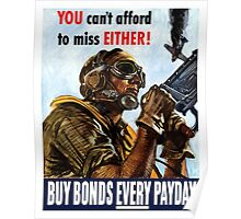 You Can't Afford To Miss Either Buy Bonds Every Payday Poster