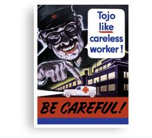 Tojo Like Careless Worker Be Careful - WW2 Canvas Print