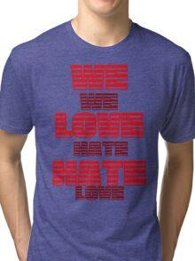 We Hate Love/ We Love Hate. Tri-blend T-Shirt