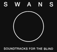 Swans - Soundtracks for the Blind white on black by Leatherface