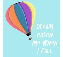 Dream Catch Me Air Balloon Photographic Print