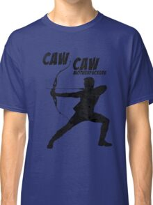 CAW CAW, MOTHERF*CKERS Classic T-Shirt