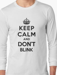 Keep Calm and Don't Blink - black color version Long Sleeve T-Shirt