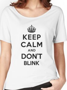 Keep Calm and Don't Blink - black color version Women's Relaxed Fit T-Shirt