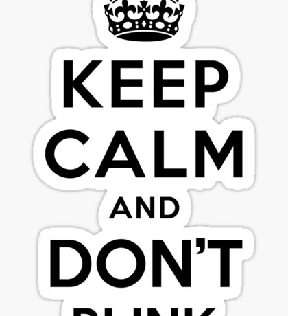 Keep Calm and Don't Blink - black color version Sticker