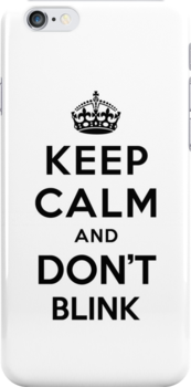 Keep Calm and Don't Blink - black color version by powerlee