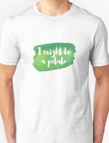 I MIGHT BE A POTATO Unisex T-Shirt