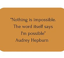 """Nothing is impossible. The word itself says I'm possible"" Audrey Hepburn     by IdeasForArtists"