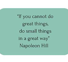 """If you cannot do  great things,  do small things  in a great way""   Napoleon Hill     by IdeasForArtists"