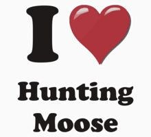 I Heart Hunting Moose by HighDesign