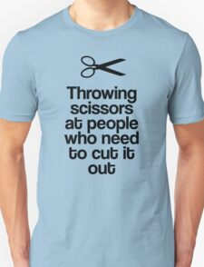 Throwing Scissors At People Who Need To Cut It Out! T-Shirt
