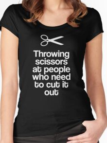 Throwing Scissors At People Who Need To Cut It Out Women's Fitted Scoop T-Shirt