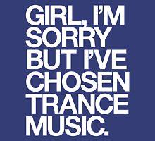 GIRL, I'M SORRY BUT I'VE CHOSEN TRANCE MUSIC. Unisex T-Shirt