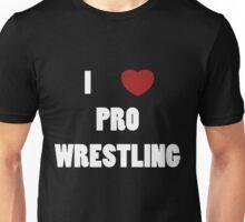 I Love Pro Wrestling Unisex T-Shirt