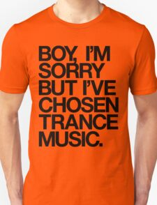 BOY, I'M SORRY BUT I'VE CHOSEN TRANCE MUSIC. T-Shirt