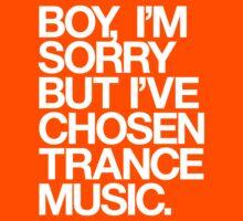 BOY, I'M SORRY BUT I'VE CHOSEN TRANCE by DropBass