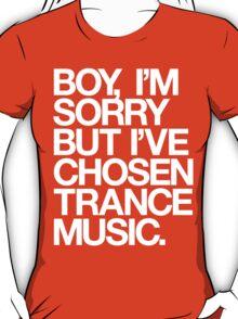 BOY, I'M SORRY BUT I'VE CHOSEN TRANCE T-Shirt