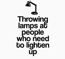 Throwing Lamps at People Who Need to Lighten Up Unisex T-Shirt