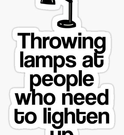 Throwing Lamps at People Who Need to Lighten Up Sticker