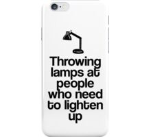 Throwing Lamps at People Who Need to Lighten Up iPhone Case/Skin
