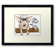 Got Pork? Framed Print