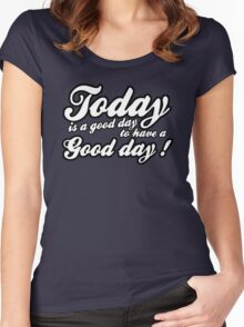 Today is a good day to have a good day Women's Fitted Scoop T-Shirt
