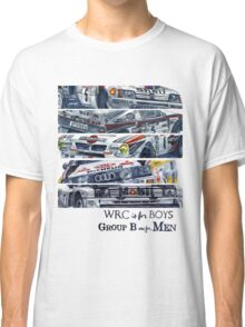WRC is for boys, Group B was for men Classic T-Shirt