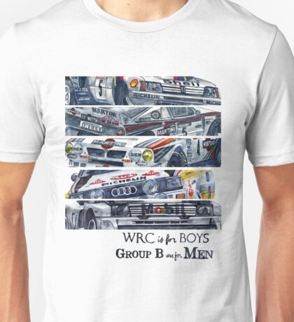 WRC is for boys, Group B was for men Unisex T-Shirt