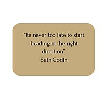 """Its never too late to start heading in the right direction""  Seth Godin   Photographic Print"