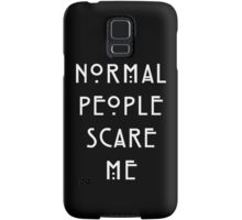 Normal people scare me Samsung Galaxy Case/Skin