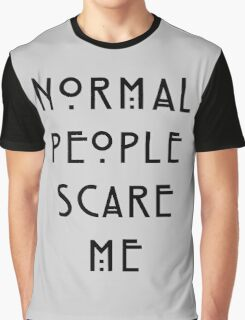 Normal people scare me Graphic T-Shirt