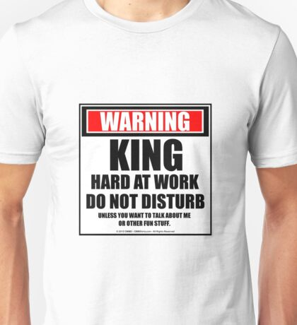 Warning King Hard At Work Do Not Disturb Unisex T-Shirt