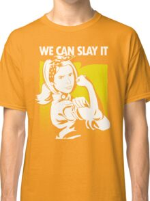 We Can Slay It Classic T-Shirt