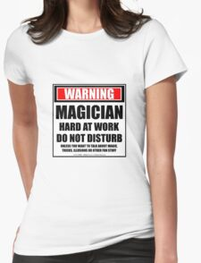 Warning Magician Hard At Work Do Not Disturb Womens Fitted T-Shirt