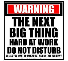 Warning The Next Big Thing Hard At Work Do Not Disturb Photographic Print