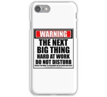 Warning The Next Big Thing Hard At Work Do Not Disturb iPhone Case/Skin