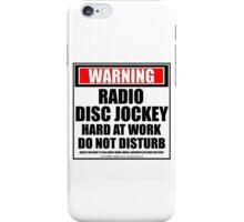 Warning Radio Disc Jockey Hard At Work Do Not Disturb iPhone Case/Skin