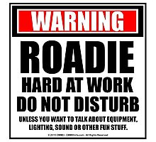 Warning Roadie Hard At Work Do Not Disturb Photographic Print