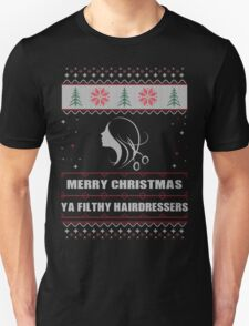 Merry Christmas Ya Filthy Hairdressers Ugly Christmas Costume. T-Shirt