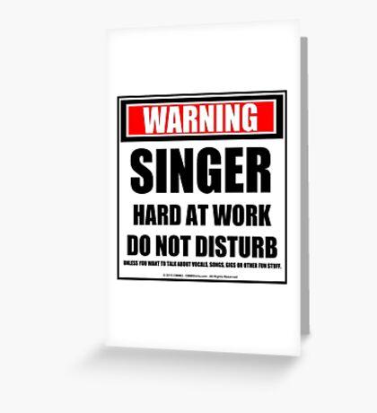 Warning Singer Hard At Work Do Not Disturb Greeting Card