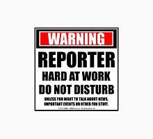 Warning Reporter Hard At Work Do Not Disturb Unisex T-Shirt