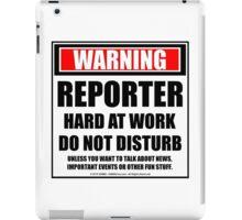 Warning Reporter Hard At Work Do Not Disturb iPad Case/Skin