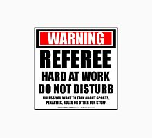 Warning Referee Hard At Work Do Not Disturb Unisex T-Shirt